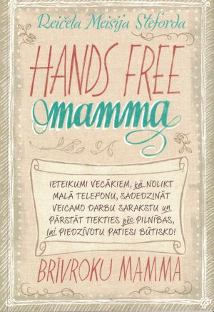 Hands Free Mamma = Brīvroku Mamma / Reičela Maisija Steforda