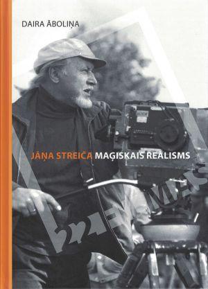 Jāņa Streiča Maģiskais Reālisms / Daira Āboliņa