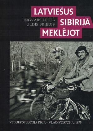 Latviešus Sibīrijā Meklējot / Ingvars Leitis, Uldis Briedis