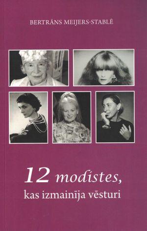 12 Modistes, Kas Izmainīja Vēsturi / Bertrāns Meijers-Stablē