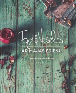 Topi Vesels Ar Mājas ēdienu / Ance Anna ŠTernberga