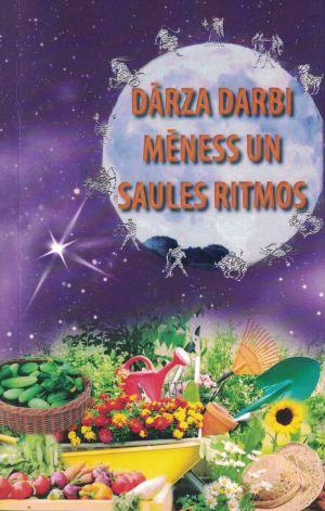 Dārza Darbi Mēness Un Saules Ritmos / Sastādījusi Indra Andersone