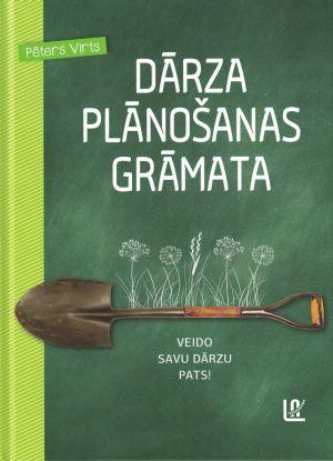 Dārza Plānošanas Grāmata / Pēters Virts