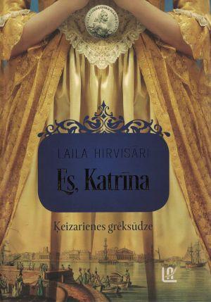 Es, Katrīna / Laila Hirvisāri
