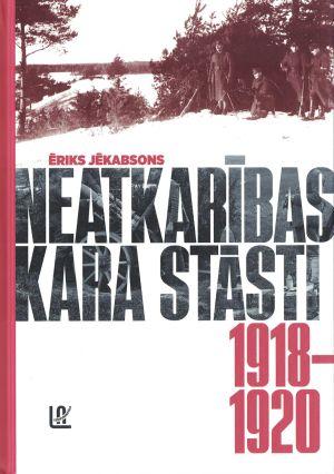 Neatkarības Kara Stāsti, 1918-1920 / Ēriks Jēkabsons