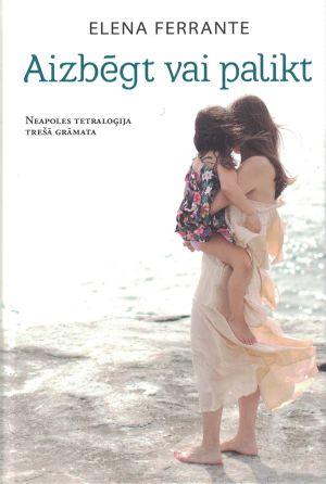 Aizbēgt Vai Palikt / Elena Ferrante
