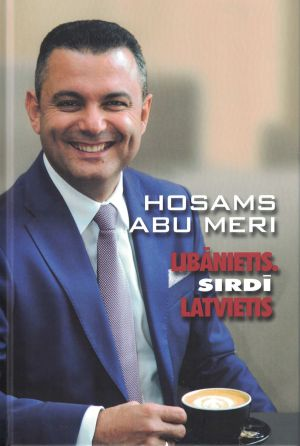Libānietis. Sirdī Latvietis / Hosams Abu Meri