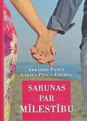 Sarunas Par Mīlestību / Arkādijs Pancs, Gaļina Panca-Zaiceva
