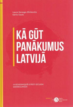 Kā Gūt Panākumus Latvijā / Laura Vanaga-Mickeviča, Kārlis Ozols