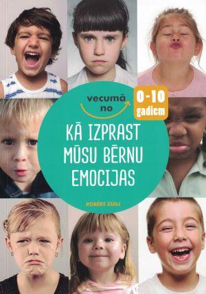 Kā Izprast Mūsu Bērnu Emocijas / Robērs Zuili