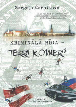 Kriminālā Rīga – Terra Komerc / Sergejs Čerņikovs
