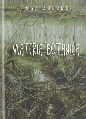 Silta Zeme. Materia Botanica / Inga Žolude