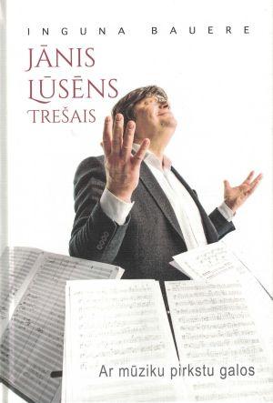 Jānis Lūsēns Trešais / Inguna Bauere