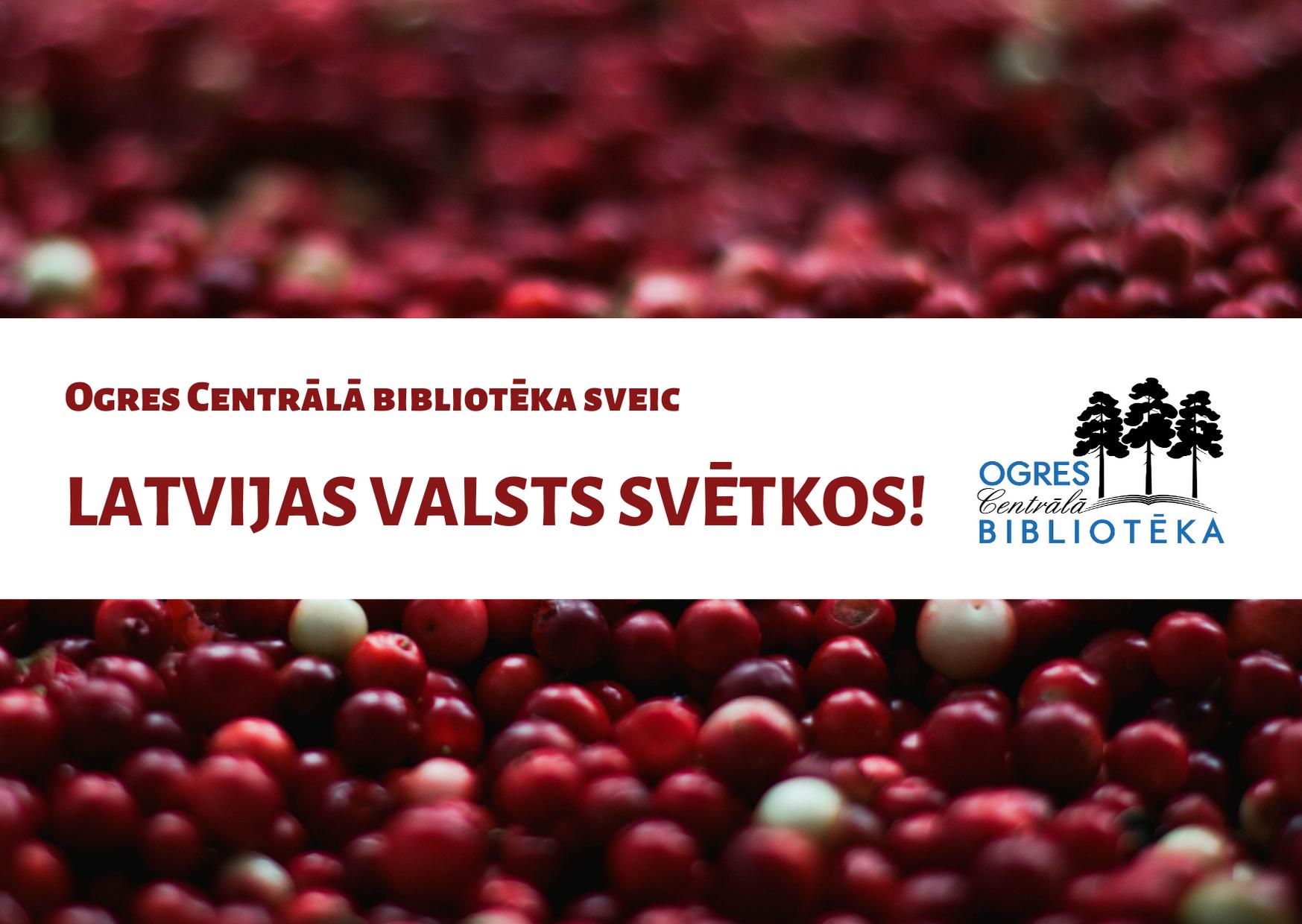 Ogres Centrālā Bibliotēka Sveic Latvijas Valsts Svētkos!