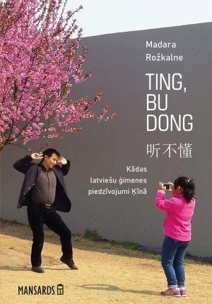 Ting, Bu Dong / Madara Rožkalne